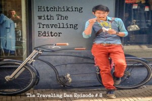 The Traveling Dan # 8: Hitchhiking with The Travelling Editor