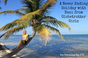 The Traveling Dan # 13 – A Never Ending Holiday with Dani from Globetrotter Girls