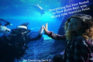 The Traveling Dan # 17 – Everything You Ever Wanted to Know About Maui with Kelsey from Travelin Fools