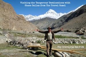 The Traveling Dan # 24 – Visiting the 'Dangerous' Destinations